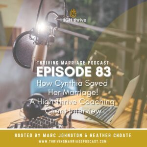 Episode 83 - How Cynthia Saved Her Marriage! - A High Thrive Coaching Client Interview