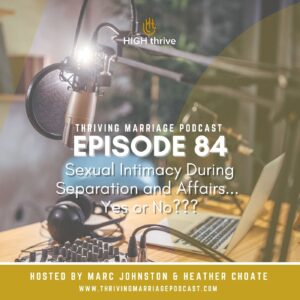 Episode 84: Sexual Intimacy During Separation and Affairs... Yes or No???