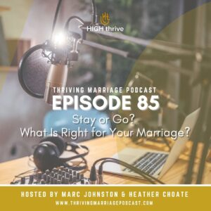 Episode 85: Stay or Go? What Is Right for Your Marriage?